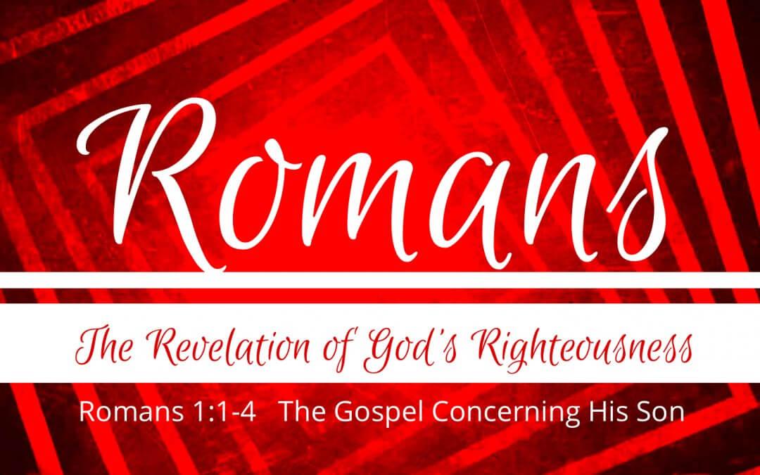 Romans 1:1-4 – The Gospel Concerning His Son