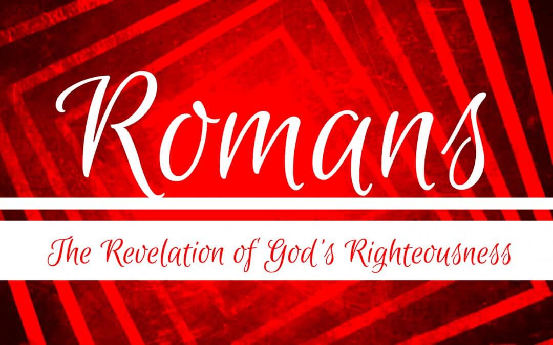 Romans 1-8 – The Revelation of God's Righteousness